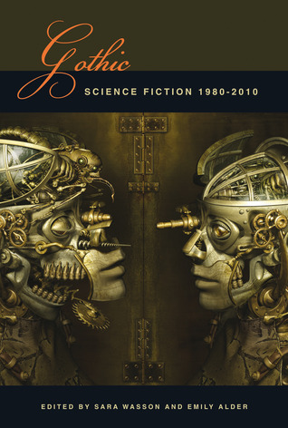 Gothic Science Fiction: 1980-2010 by Emily Alder, Sara Wasson