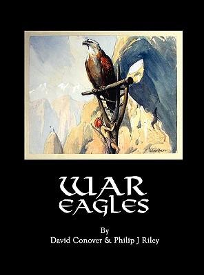 War Eagles by David Conover, Philip J. Riley