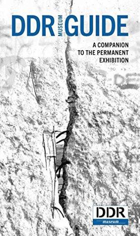 DDR-Guide: A Companion to the Permanent Exhibition by Sören Marotz, Gordon Freiherr von Godin, Quirin Graf Adelmann v. A., Stefan Wolle, Elke Sieber, Andrew Smith