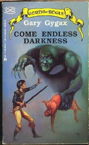 Come Endless Darkness by Gary Gygax