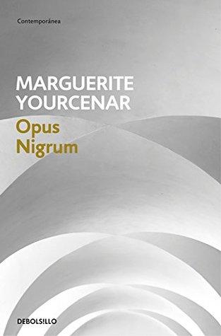 Opus nigrum by Marguerite Yourcenar