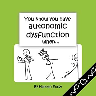 You Know You Have Autonomic Dysfunction When... by Hannah Ensor