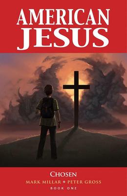 American Jesus Volume 1: Chosen by Peter Gross, Jodie Muir, Mark Millar