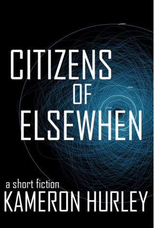 Citizens of Elsewhen by Kameron Hurley