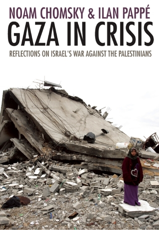 Gaza in Crisis: Reflections on Israel's War Against the Palestinians by Ilan Pappé, Noam Chomsky