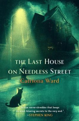 The Last House on Needless Street by Catriona Ward, Catriona Ward