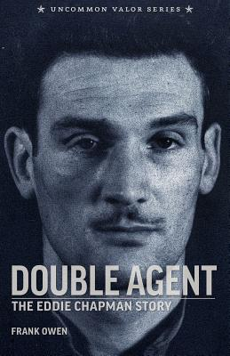 Double Agent: The Eddie Chapman Story by Frank Owen