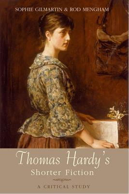 Thomas Hardy's Shorter Fiction: A Critical Study by Rod Mengham, Sophie Gilmartin