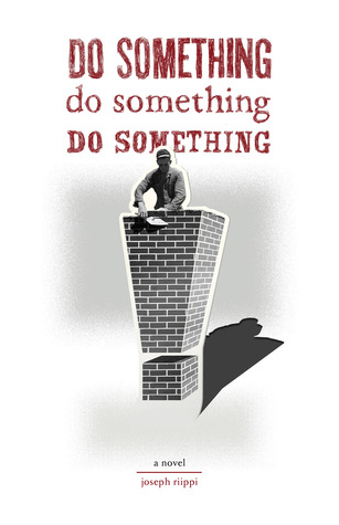 Do Something! Do Something! Do Something! by Joseph Riippi