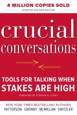 Crucial Conversations Tools for Talking When Stakes Are High, Second Edition by Ron McMillan, Kerry Patterson, Joseph Grenny