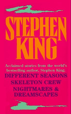Acclaimed Stories from the World's Bestselling Author: Different Seasons; Skeleton Crew; Nightmares & Dreamscapes by Stephen King