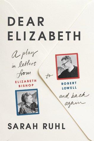 Dear Elizabeth by Robert Lowell, Sarah Ruhl, Elizabeth Bishop