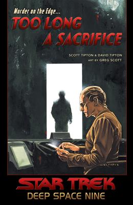 Star Trek: Deep Space Nine - Too Long a Sacrifice by Scott Tipton, Greg Scott, David Tipton