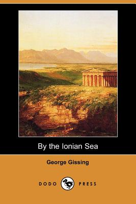 By the Ionian Sea (Dodo Press) by George Gissing