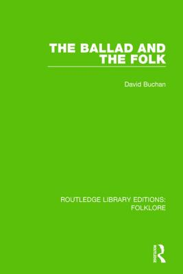 The Ballad and the Folk (Rle Folklore) by David Buchan