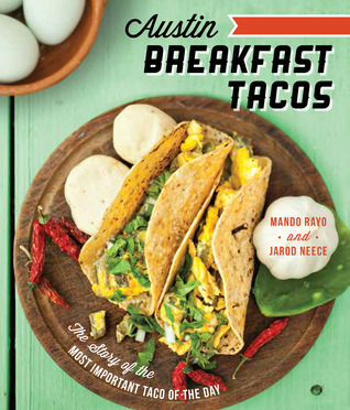 Austin Breakfast Tacos: The Story of the Most Important Taco of the Day by Joel Salcido, Mando Rayo, Jarod Neece