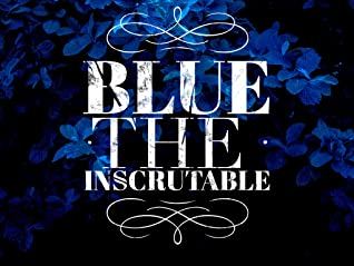 Blue the Inscrutable by Lily Morton