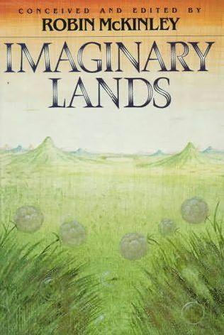 Imaginary Lands by James P. Blaylock, Robert Westall, Jane Yolen, P.C. Hodgell, Michael de Larrabeiti, Patricia A. McKillip, Robin McKinley, Joan D. Vinge, Peter Dickinson