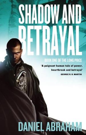 Shadow and Betrayal by Daniel Abraham