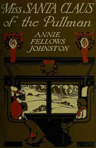 Miss Santa Claus of the Pullman by Reginald Bathurst Birch, Annie Fellows Johnston