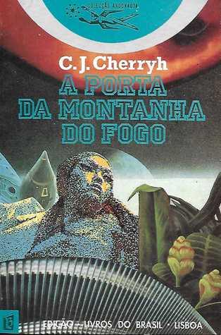 A Porta da Montanha do Fogo by C.J. Cherryh, Alexandra Santos Tavares
