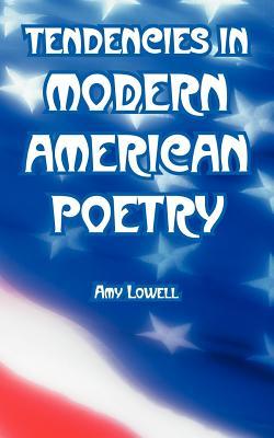Tendencies in Modern American Poetry by Amy Lowell