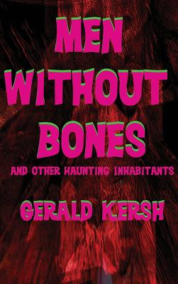 Men Without Bones and Other Haunting Inhabitants by Gerald Kersh