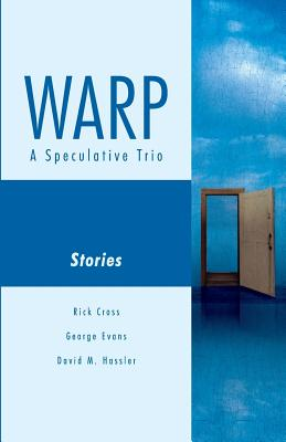 Warp: A Speculative Trio by David M. Hassler, Rick Cross, George Evans