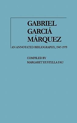 Gabriel García Márquez: An Annotated Bibliography, 1947-1979 by Gabriel García Márquez