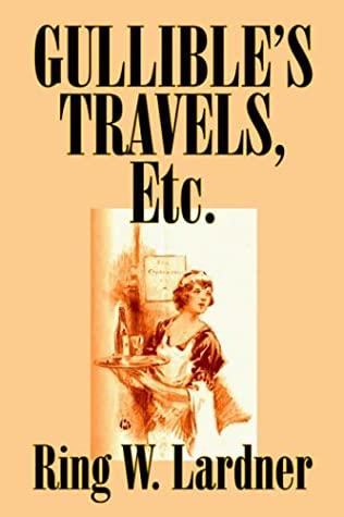Gullible's Travels, Etc.by Ring W. Lardner, Fiction by Ring Lardner