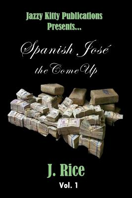 Spanish José: the Come Up by J. Rice