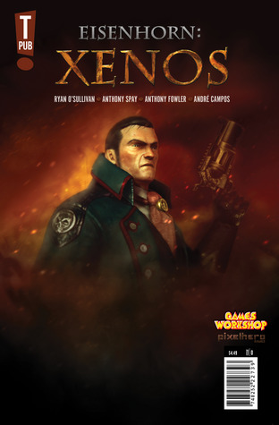 Eisenhorn: Xenos by Andre Campos, Ryan O'Sullivan, Anthony Spay, Anthony Fowler
