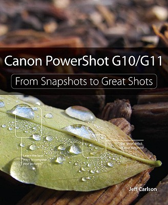 Canon PowerShot G10/G11: From Snapshots to Great Shots by Jeff Carlson