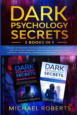 Dark Psychology Secrets: 2 Books in 1: The Art of Reading People & Manipulation - How to Analyze and Influence Anyone through Body Language, Mi by Michael Roberts