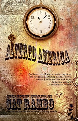 Altered America: Steampunk Stories by Cat Rambo
