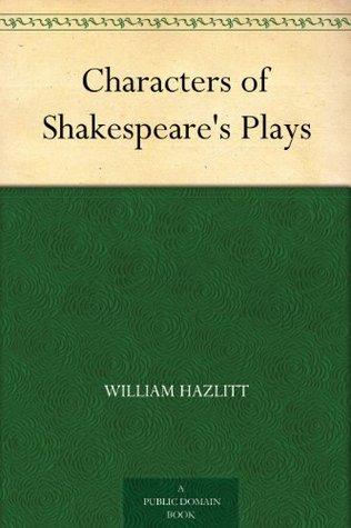 Characters of Shakespeare's Plays by William Hazlitt