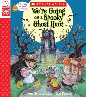 We're Going on a Spooky Ghost Hunt (a Storyplay Book) by Ken Geist