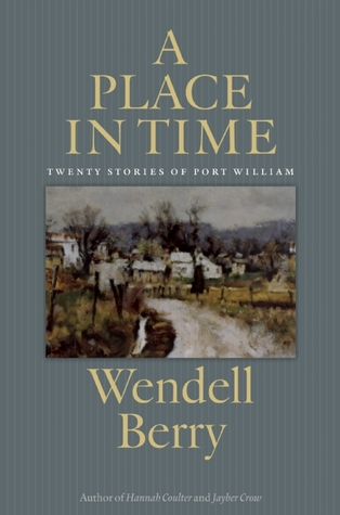 A Place in Time: Twenty Stories of the Port William Membership by Wendell Berry