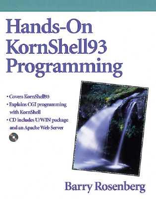 Hands-On Kornshell93 Programming [With Contains Uwin, Ksh93 Binaries, Apache Web Server] by Barry Rosenberg
