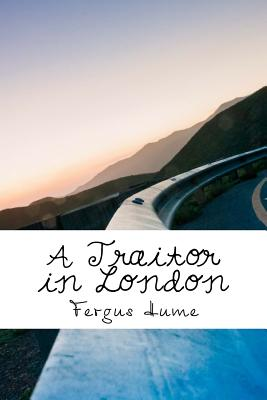 A Traitor in London by Fergus Hume
