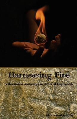 Harnessing Fire: A Devotional Anthology in Honor of Hephaestus by Rebecca Buchanan, Bibliotheca Alexandrina