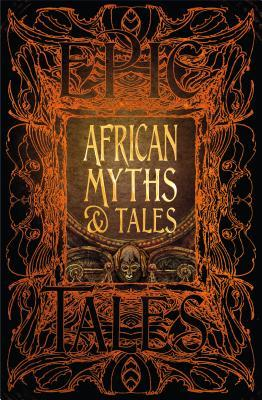 African Myths & Tales: Epic Tales by Jake Jackson, Flame Tree Studio