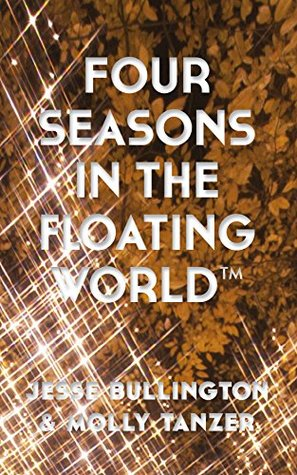 Four Seasons in The Floating World (Jurassic Gold Medal) by Jesse Bullington, Molly Tanzer