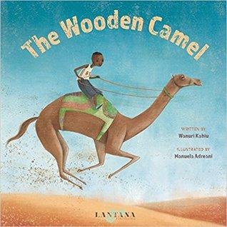 The Wooden Camel by Wanuri Kahiu, Manuela Adreani