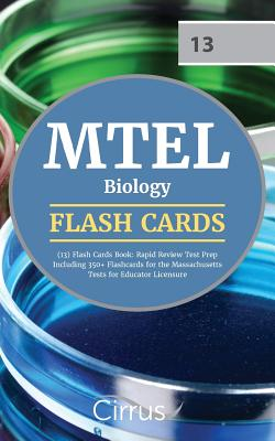 MTEL Biology (13) Flash Cards Book 2019-2020: Rapid Review Test Prep Including 350+ Flashcards for the Massachusetts Tests for Educator Licensure by Cirrus Teacher Certification Exam Team