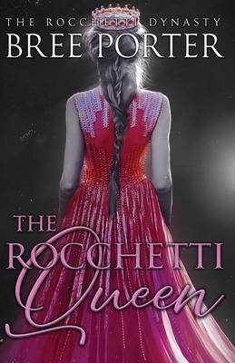 The Rocchetti Queen by Bree Porter