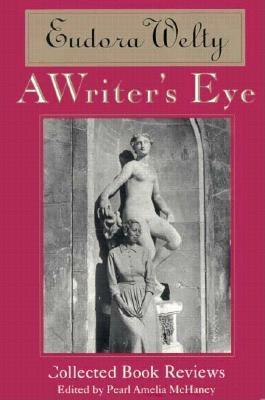 A Writer's Eye: Collected Book Reviews by Eudora Welty, Pearl Amelia McHaney