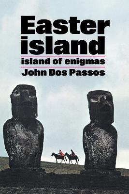 Easter Island: Island of Enigmas by John Dos Passos
