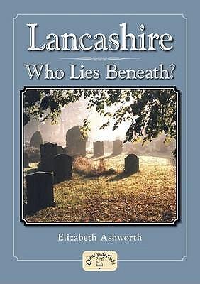 Lancashire: Who Lies Beneath? by Elizabeth Ashworth
