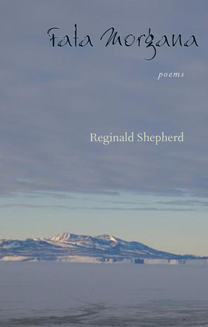 Fata Morgana: Poems by Reginald Shepherd